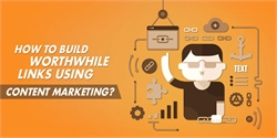 How to build worthwhile links using content marketing?